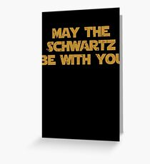 May The Schwartz Be With You Greeting Card
