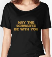 May The Schwartz Be With You Women's Relaxed Fit T-Shirt