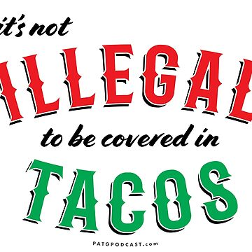 It's not ILLEGAL to be covered in TACOS by DoomsDayDevice