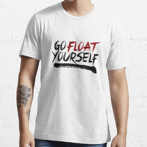 Go Float Yourself Essential T-Shirt