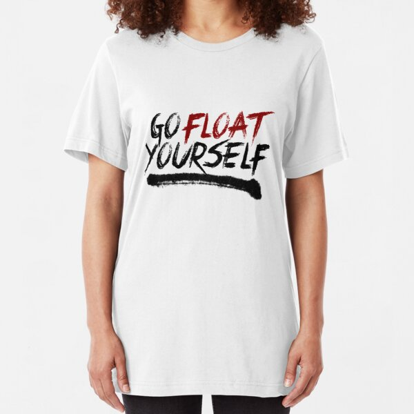 Go Float Yourself Slim Fit T-Shirt