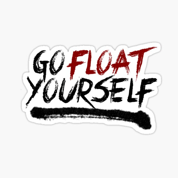 Go Float Yourself Sticker