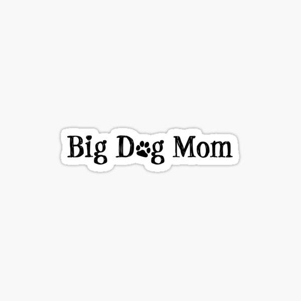 Proud Big Dog Mom Sticker