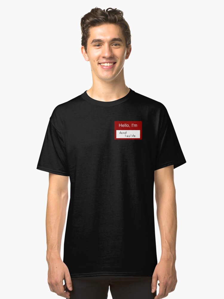 """Hello I'm Dead Inside"" Classic T-Shirt Front"