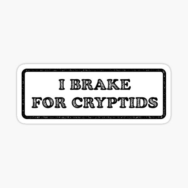 I Brake for Cryptids (Black) Sticker