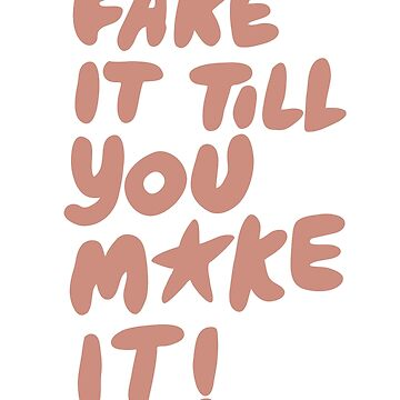 Fake it till you make it! by Vanphirst