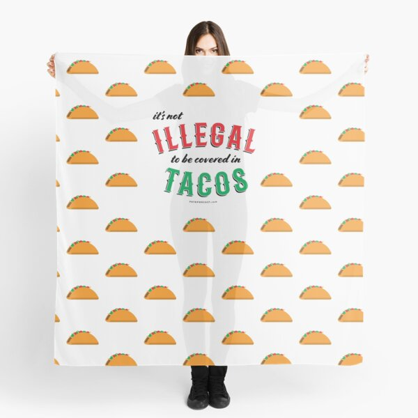 It's not ILLEGAL to be covered in TACOS. Now with more tacos.  Scarf