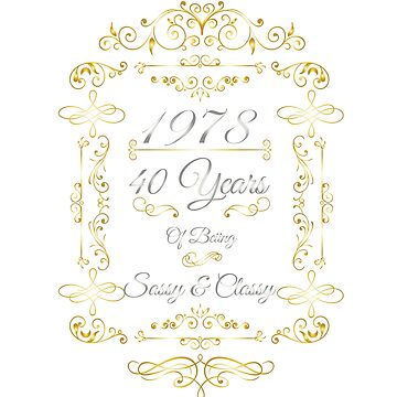 1978 40 Years OF Being Sassy And Classy by EPDesignStudio
