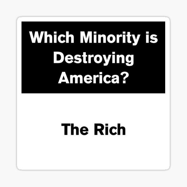 ¿Qué minoría está destruyendo América? Los ricos. Pegatina
