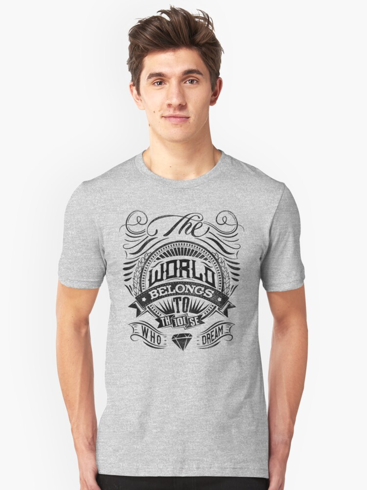 The World Belongs To Those Who Dream Unisex T-Shirt Front