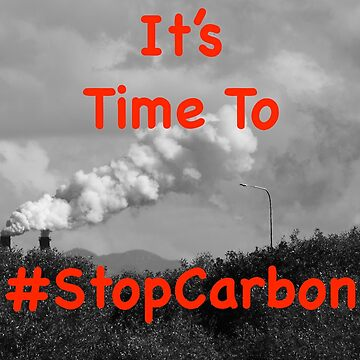 It's Time to #StopCarbon by JPPhotographix