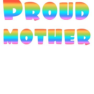 LGBT Pride Rainbow Flag Proud Mother by Punchzip