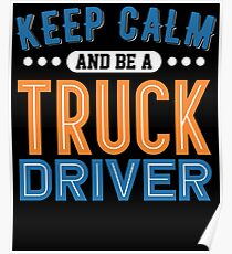 Keep Calm And Be A Truck Driver Poster