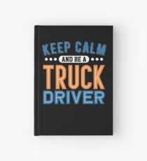 Keep Calm And Be A Truck Driver Hardcover Journal