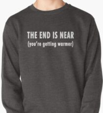 The End Is Near (white text)  Pullover