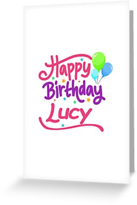 Happy Birthday Lucy Greeting Cards By Pm Names Redbubble