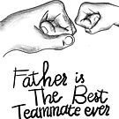 Father's Day Special Gift : Father is the best teammate ever by Little Monster