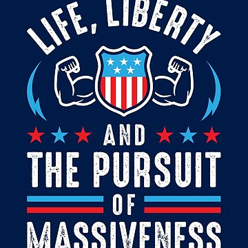 Life, Liberty And The Pursuit Of Massiveness by brogressproject