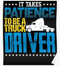 It Takes Patience To Be A Truck Driver Poster
