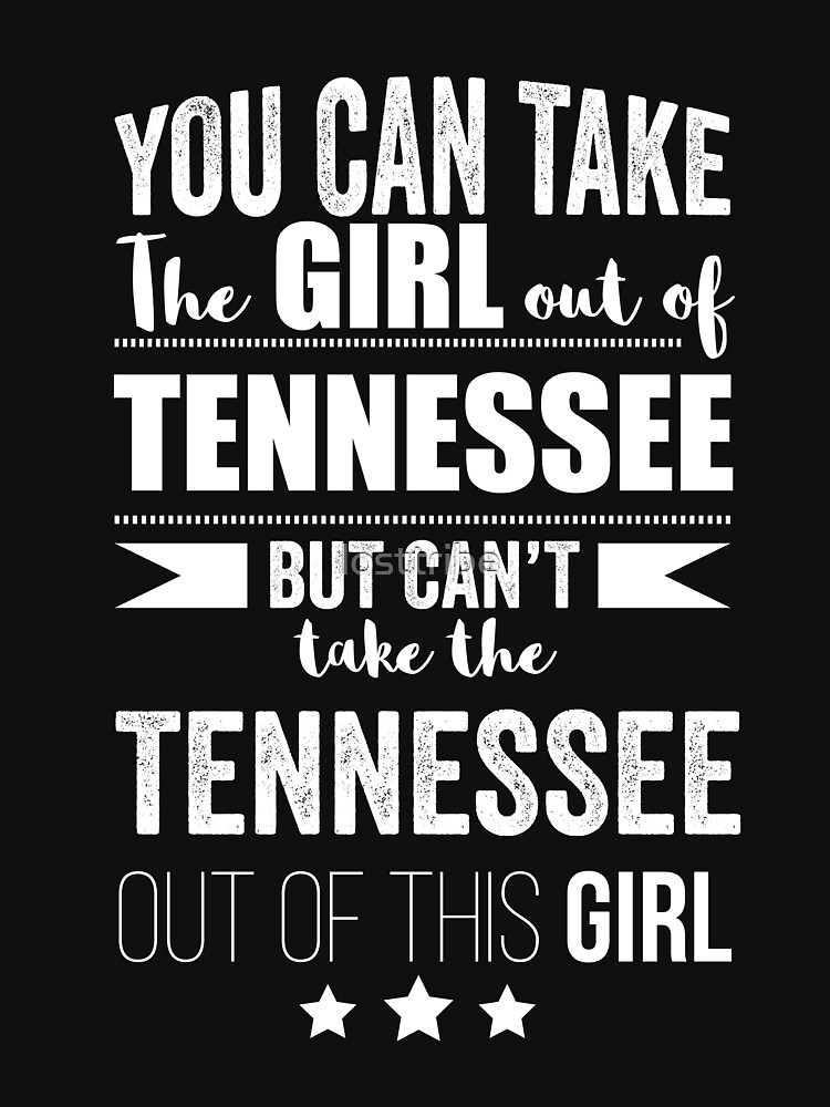 Can take girl out of Tennessee but Can't take the Tennessee out of the Girl by losttribe