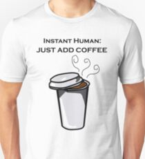 Just Add Coffee  Unisex T-Shirt