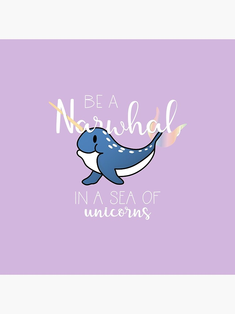 Be Narwhal in a Sea of Unicorns by 3CCreativDesign