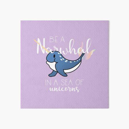 Be Narwhal in a Sea of Unicorns Art Board Print