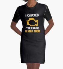 I Checked the Engine is Still There Funny Car Enthusiast Graphic T-Shirt Dress
