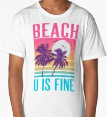 Beach U Is Fine Long T-Shirt