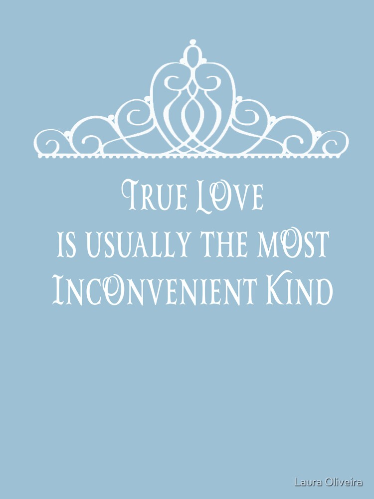 True Love is often the most Inconvenient Kind by onlybylaura