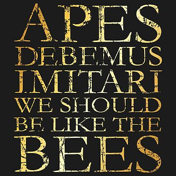Apes Debemus Imitari - We Should Be Like The Bees (Ancient Gold) by theshirtshops