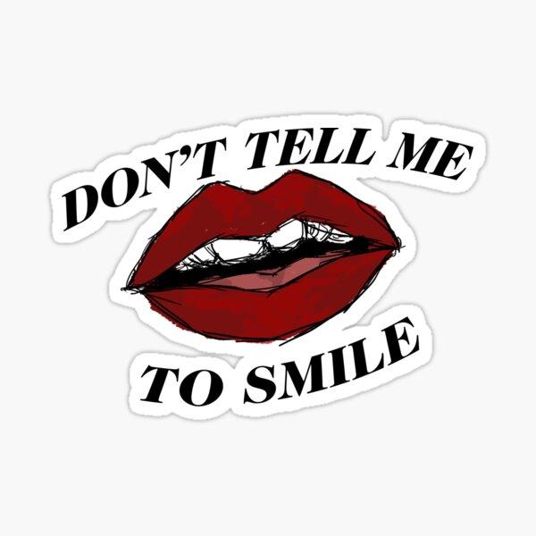 don't tell me to smile Sticker