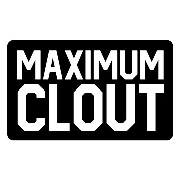 Maximum Clout - Clout Chasing? no sir, ultimate Clout Master by Wavelordsunited