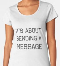 It's About Sending a Message Women's Premium T-Shirt