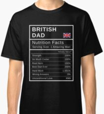 British Dad, Nutrition Facts pholder1 Fathers Day Hero Gift British Pride Real Great Britain Hero Papa National Heritage Best Daddy Ever Classic T-Shirt