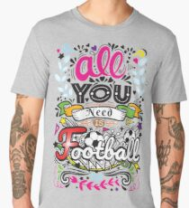 All you need is football hg6 Men's Premium T-Shirt
