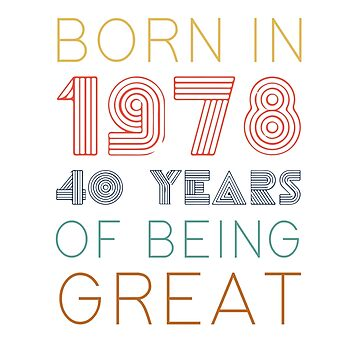 Born In 1978 40 Years Of Being Great by EPDesignStudio