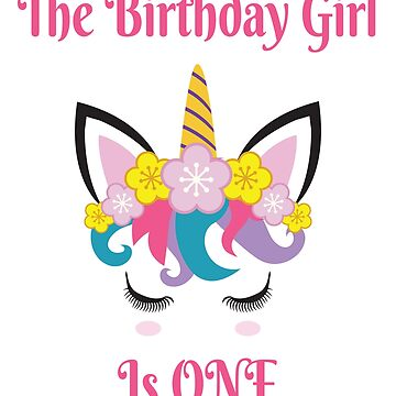 Unicorn Birthday The Birthday Girl Is One by epicshirts