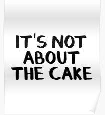 Es geht nicht um den Kuchen Poster