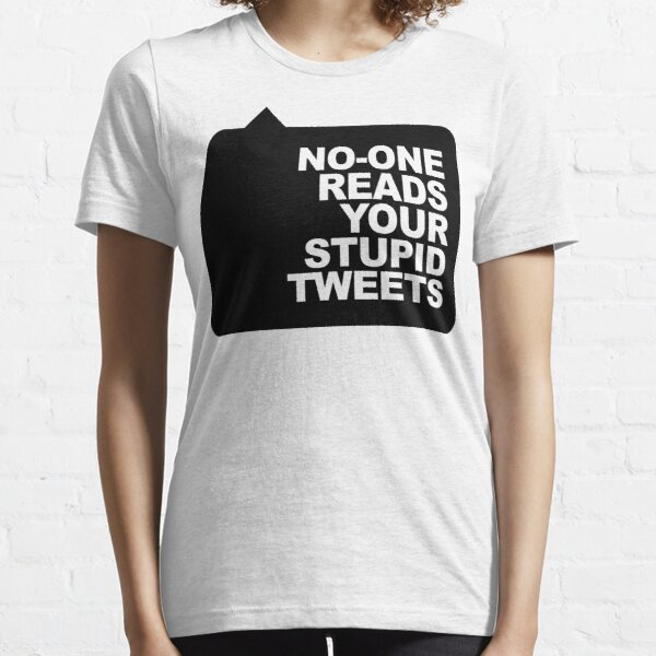 No-One Reads Your Stupid Tweets - Black Ink Essential T-Shirt