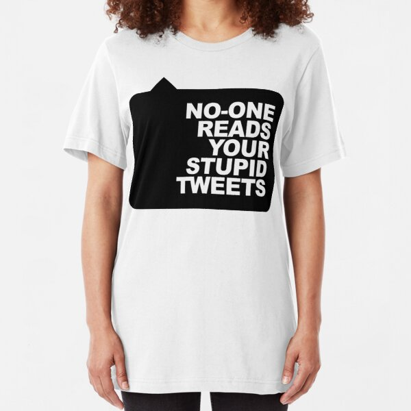 No-One Reads Your Stupid Tweets - Black Ink Slim Fit T-Shirt