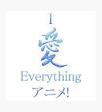 I Love Everything Anime! Photographic Print