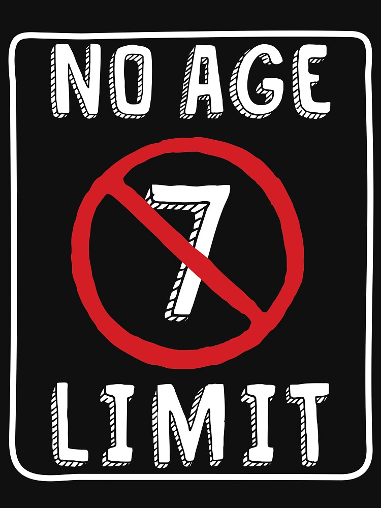 No Age Limit 7th Birthday Gifts Funny B Day For 7 Year Old Unisex T