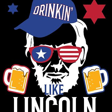 Funny President Lincoln Independence Day Drinking T shirt by kh123856
