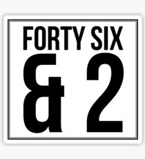 Forty Six & 2  Sticker