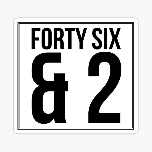 Forty Six & 2  Sticker