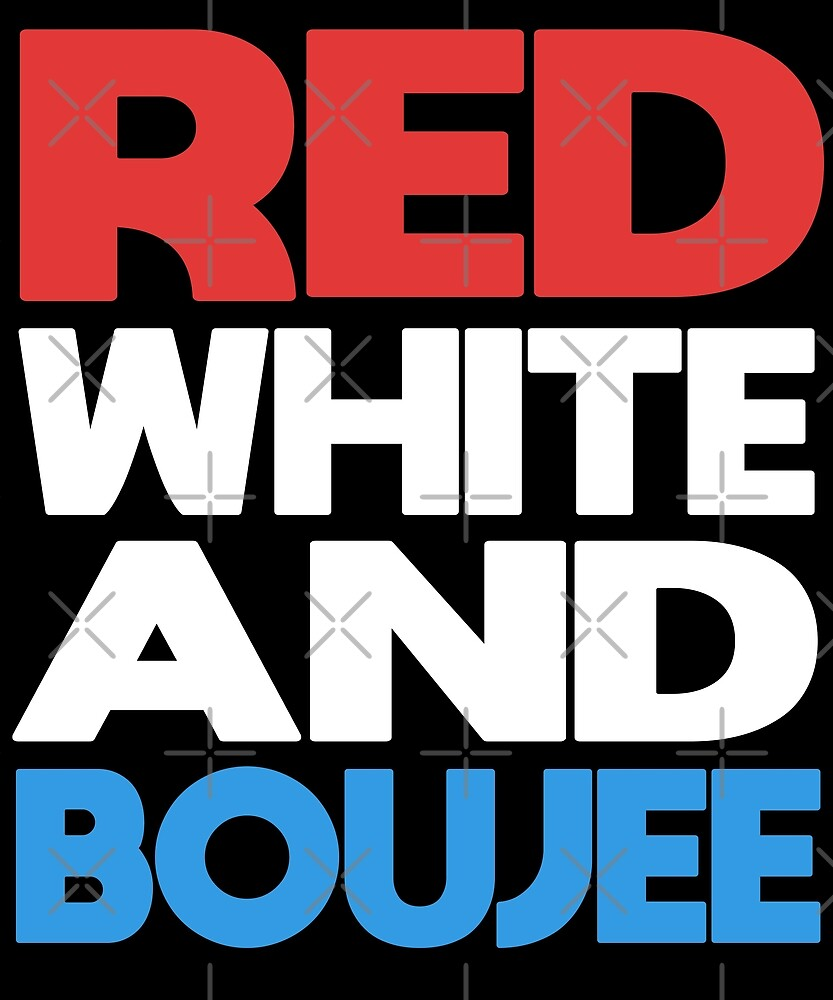 c39521fa6 Red White and Boujee T-Shirt Funny 4th of July Shirt