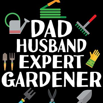 Dad Husband Expert Gardener T shirt Fathers Day Men Gift by kh123856