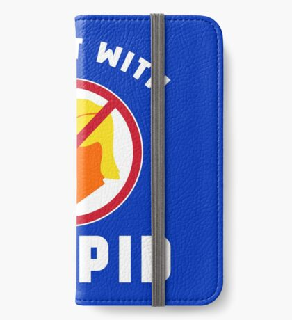 Not With Stupid Trump iPhone Wallet