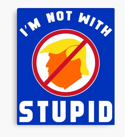 Not With Stupid Trump Canvas Print